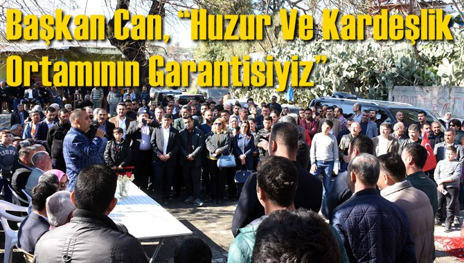 """Başkan Can, """"Huzur Ve Kardeşlik Ortamının Garantisiyiz"""""""