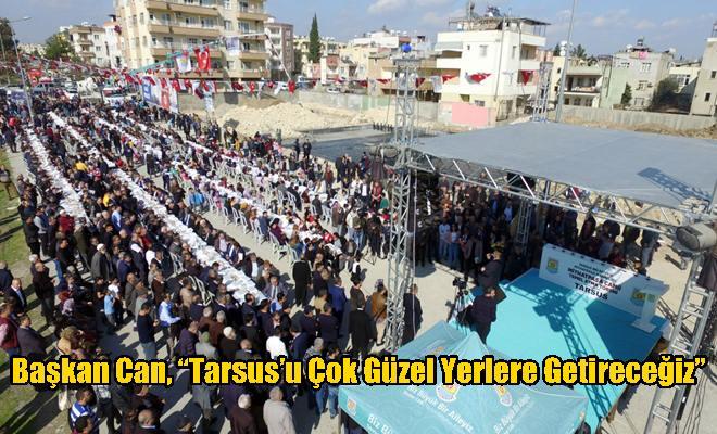 """Başkan Can, """"Tarsus'u Çok Güzel Yerlere Getireceğiz"""""""