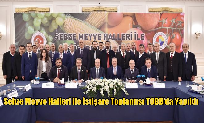 Sebze Meyve Halleri ile İstişare Toplantısı TOBB'da Yapıldı