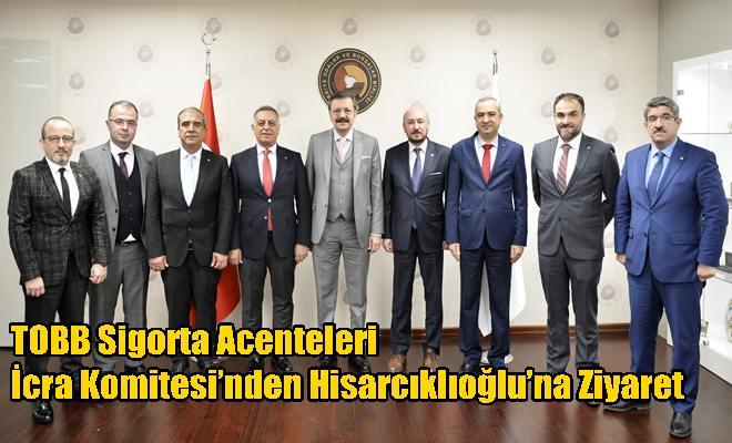 TOBB Sigorta Acenteleri İcra Komitesi'nden Hisarcıklıoğlu'na Ziyaret