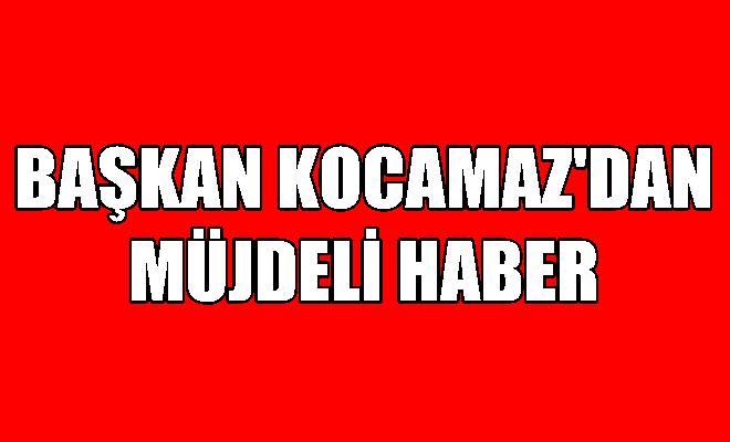 Başkan Kocamaz'dan Müjdeli Haber