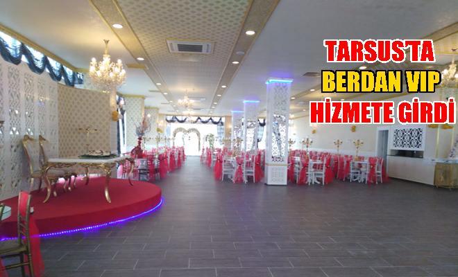 Tarsus'ta BERDAN VIP Hizmete Girdi