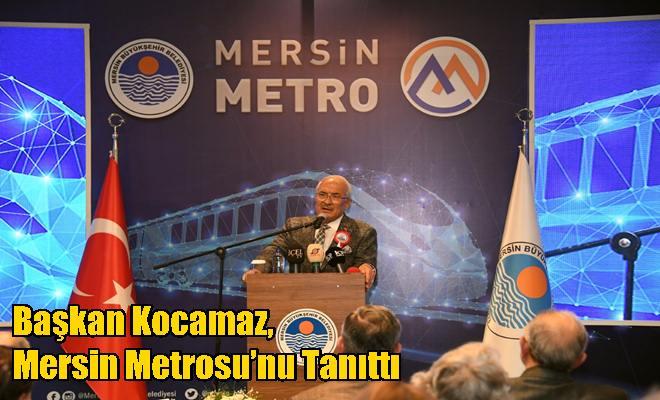 Başkan Kocamaz, Mersin Metrosu'nu Tanıttı