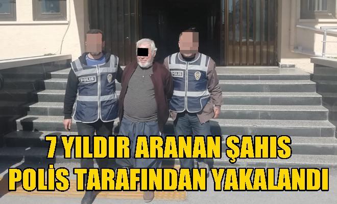 7 Yıldır Aranan Şahıs Polis Tarafından Yakalandı