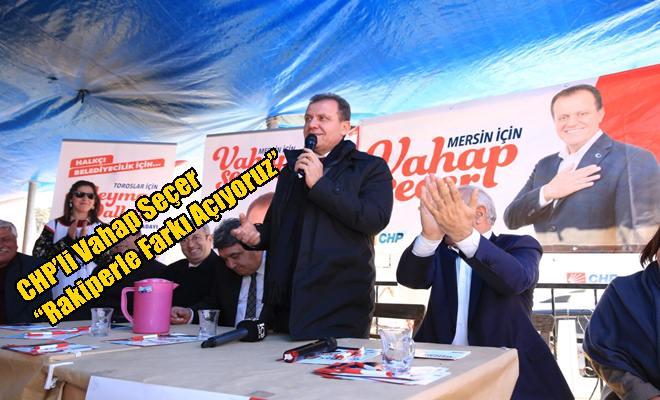 """CHP'li Vahap Seçer """"Rakiperle Farkı Açıyoruz"""""""