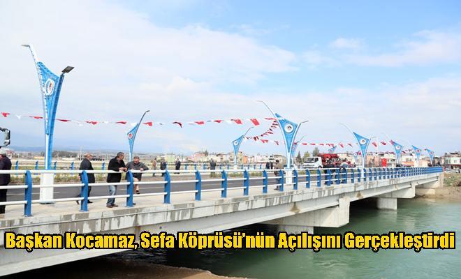 Başkan Kocamaz, Sefa Köprüsü'nün Açılışını Gerçekleştirdi
