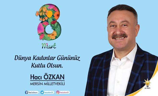 """Hacı Özkan """"8 Mart Dünya Kadınlar Günü'nü Kutluyorum"""""""