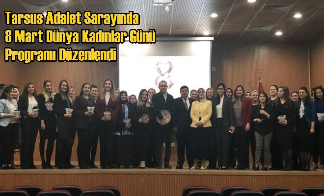 Tarsus Adalet Sarayında 8 Mart Dünya Kadınlar Günü Programı Düzenlendi