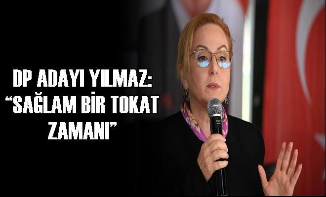 """DP Adayı Yılmaz: """"Sağlam Bir Tokat Zamanı"""""""
