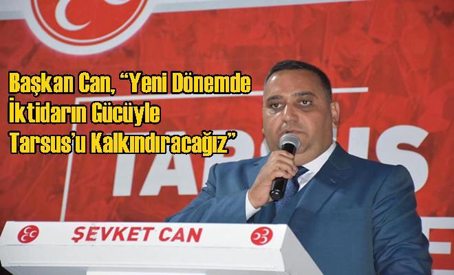 """Başkan Can, """"Yeni Dönemde İktidarın Gücüyle Tarsus'u Kalkındıracağız"""""""