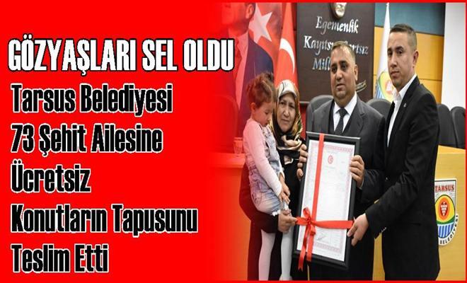 Tarsus Belediyesi 73 Şehit Ailesine Ücretsiz Konutların Tapusunu Teslim Etti