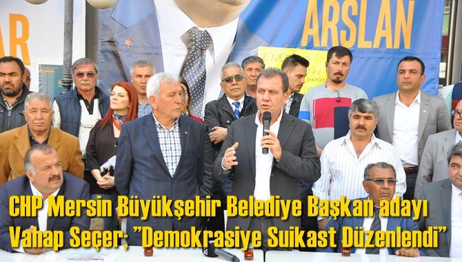 """Seçer; """"Demokrasiye Suikast Düzenlendi"""""""