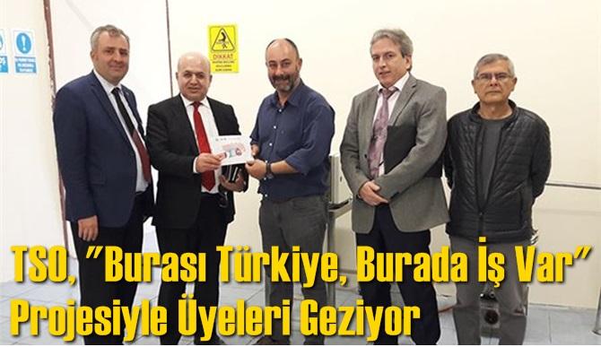 """TSO, """"Burası Türkiye, Burada İş Var"""" Projesiyle Üyeleri Geziyor"""