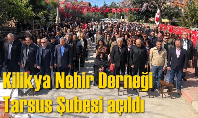 Kilikya Nehir Derneği Tarsus Şubesi açıldı