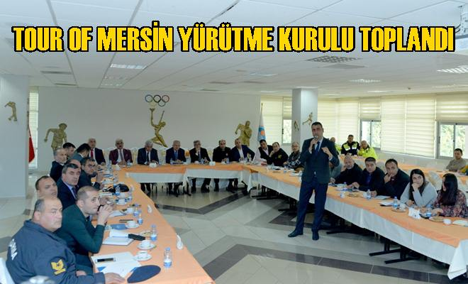 TOUR OF MERSİN YÜRÜTME KURULU TOPLANDI