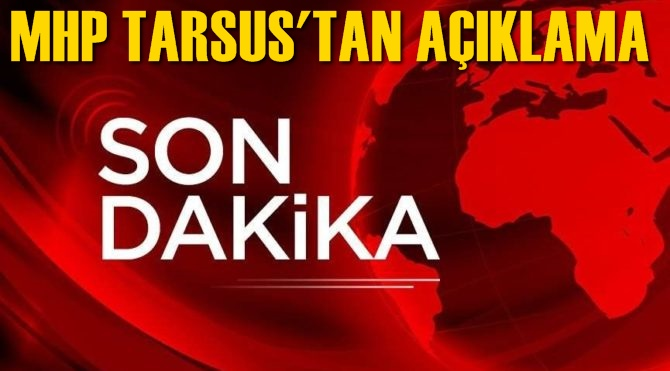 MHP Tarsus'tan Sondakika Açıklaması