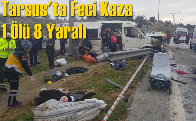 Tarsus'ta Feci Kaza 1 Ölü 8 Yaralı