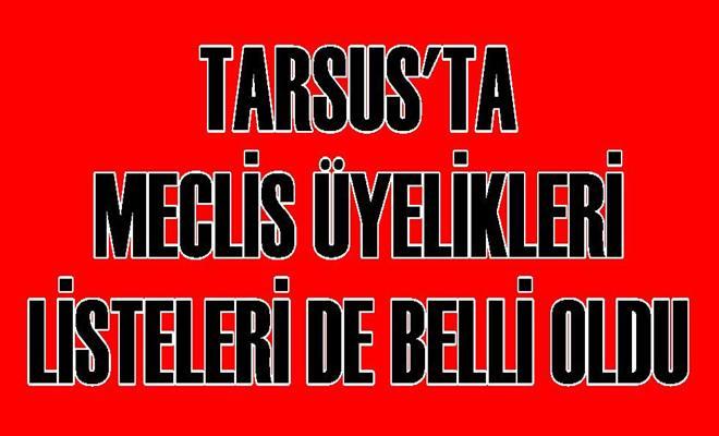 Tarsus'ta Meclis Üyelikleri Listeleri de Belli Oldu