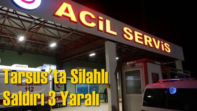 Tarsus'ta Silahlı Saldırı 3 Yaralı