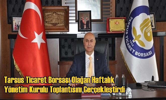 Tarsus Ticaret Borsası Olağan Haftalık Yönetim Kurulu Toplantısını Gerçekleştirdi