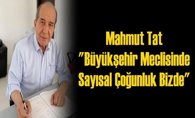 """Mahmut Tat """"Büyükşehir Meclisinde Sayısal Çoğunluk Bizde"""""""