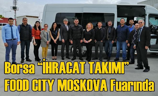 "Borsa ""İHRACAT TAKIMI"" FOOD CITY MOSKOVA Fuarında"
