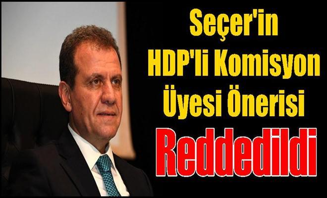 Seçer'in HDP'li Komisyon Üyesi Önerisi Reddedildi