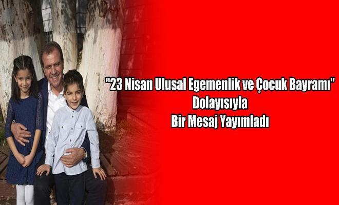 """""""23 Nisan Ulusal Egemenlik ve Çocuk Bayramı"""" Dolayısıyla Bir Mesaj Yayımladı"""