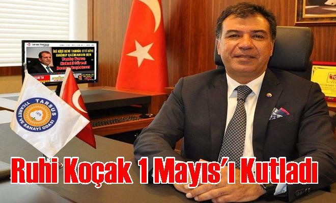 Tarsus Ticaret ve Sanayi Odası Başkanı H.Ruhi Koçak 1 Mayıs'ı Kutladı
