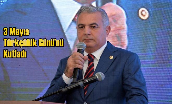 MHP Mersin Milletvekili Baki Şimşek,3 Mayıs Türkçülük Günü'nü Kutladı