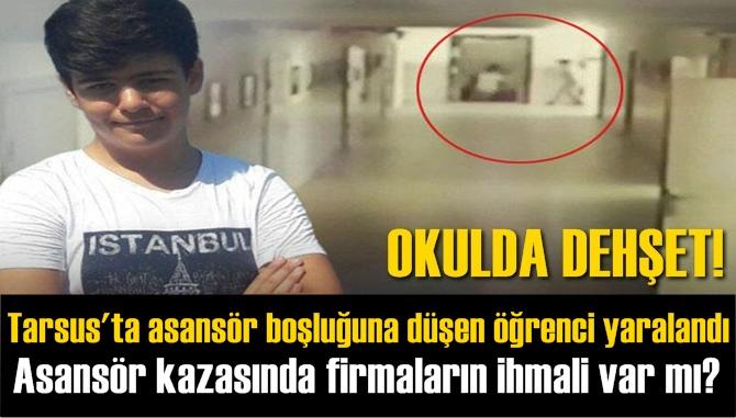 Tarsus'ta Anıl Kağan Kottaş isimli öğrenci asansör boşluğuna düşerek yaralandı