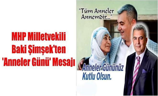 MHP Milletvekili Baki Şimşek'ten 'Anneler Günü' Mesajı