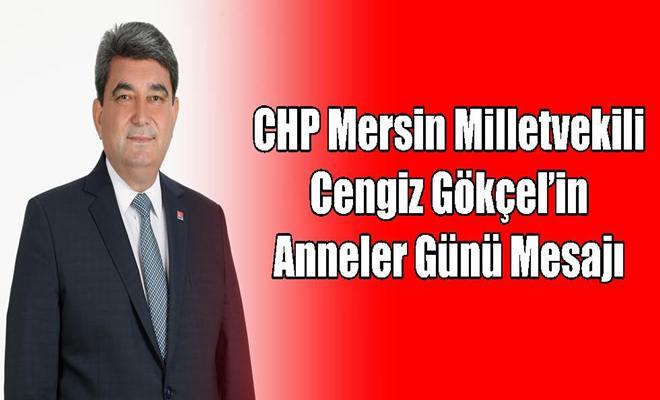 CHP Mersin Milletvekili Cengiz Gökçel'in Anneler Günü Mesajı