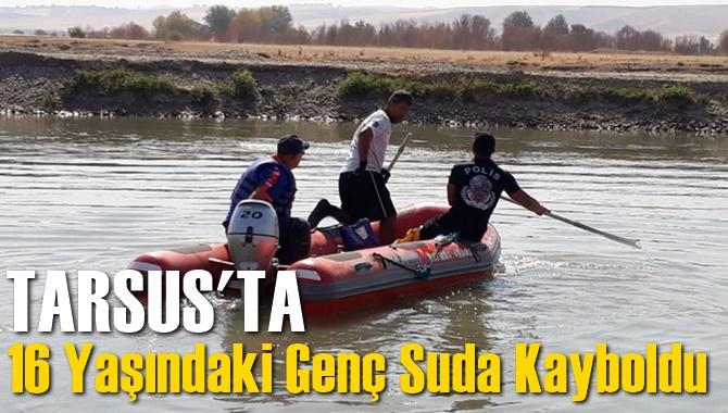 Tarsus'ta 16 Yaşındaki Genç Suda Kayboldu
