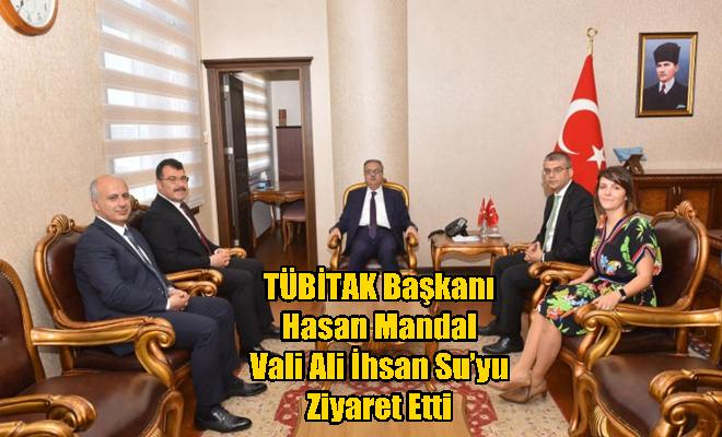 TÜBİTAK Başkanı Hasan Mandal Vali Ali İhsan Su'yu Ziyaret Etti
