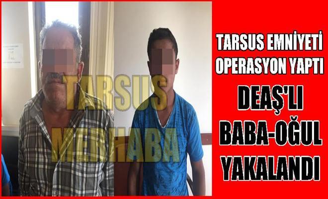 DEAŞ Terör Örgütüne Bağlı Baba-Oğul Tarsus'ta Yakalandı