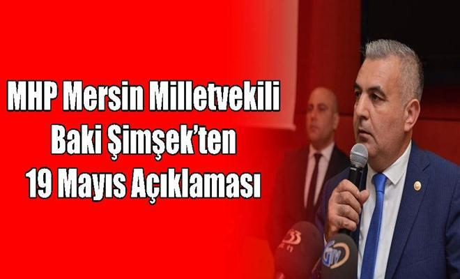 MHP Mersin Milletvekili Baki Şimşek'ten 19 Mayıs Açıklaması