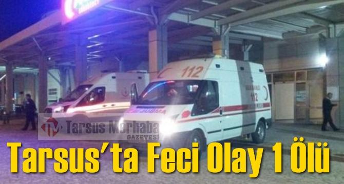 Tarsus'ta Feci Olay 1 Ölü