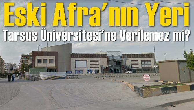 Eski Afra'nın Yeri Tarsus Üniversitesine Verilemez mi?