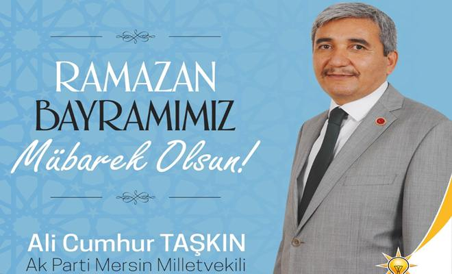 Mersin Milletvekili Ali Cumhur Taşkın'dan Ramazan Bayramı Mesajı