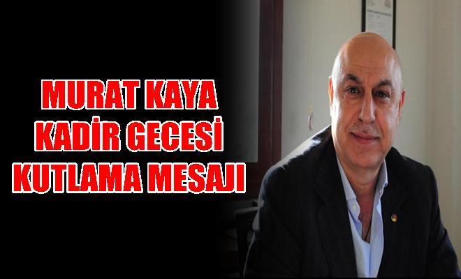 """Tarsus Ticaret Borsası Başkanı Murat Kaya 'nın """"Kadir Gecesi"""" Mesajı"""