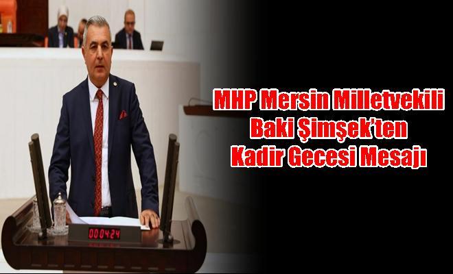 MHP Mersin Milletvekili Baki Şimşek'ten Kadir Gecesi Mesajı