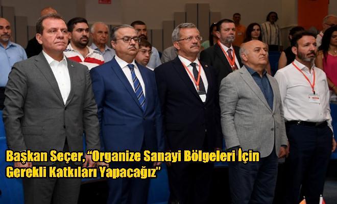 """Başkan Seçer, """"Organize Sanayi Bölgeleri İçin Gerekli Katkıları Yapacağız"""""""
