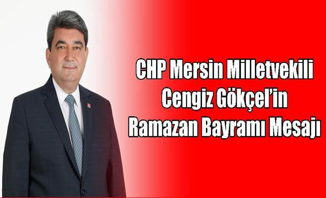 CHP Mersin Milletvekili Cengiz Gökçel'in Ramazan Bayramı Mesajı