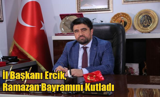 İl Başkanı Ercik, Ramazan Bayramını Kutladı