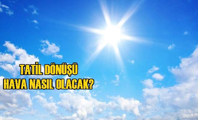 Tatil Sonrası Bölgemizde Hava Nasıl Olacak?
