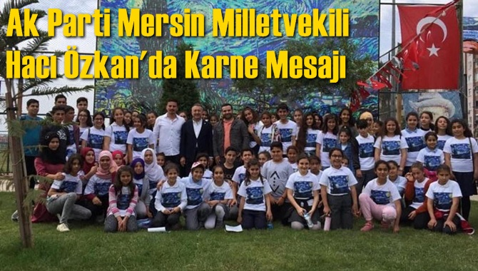 Ak Parti Mersin Milletvekili Hacı Özkan'da Karne Mesajı