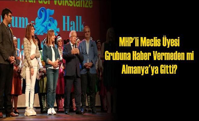 MHP'li Meclis Üyesi Grubuna Haber Vermeden mi Almanya'ya Gitti?