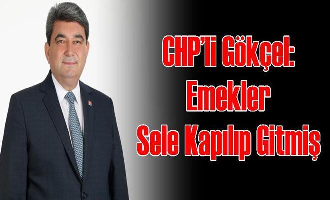 CHP'li Gökçel: Emekler Sele Kapılıp Gitmiş