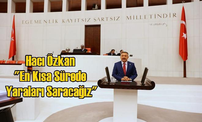 """Hacı Özkan """"En Kısa Sürede Yaraları Saracağız"""""""